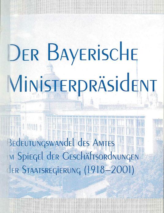 Isabella Kratzer: Der Bayerische Ministerpräsident. Bedeutungswandel des Amtes im Spiegel der Geschäftsordnungen der Staatsregierung (1918–2001), St. Ottilien 2002