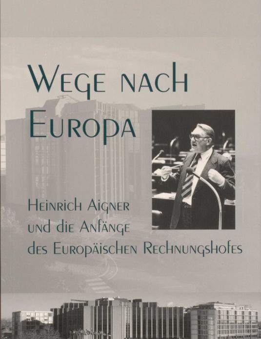 Laura Ulrich: Wege nach Europa. Heinrich Aigner und die Anfänge des Europäischen Rechnungshofes, St. Ottilien 2015