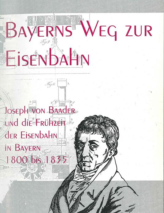 Stephan Deutinger: Bayerns Weg zur Eisenbahn. Joseph von Baader und die Frühzeit der Eisenbahn in Bayern 1800 bis 1835, St. Ottilien 1997