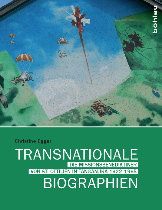 Christine Egger: Transnationale Biographien. Die Missionsbenediktiner von St. Ottilien in Tanganjika 1922–1965