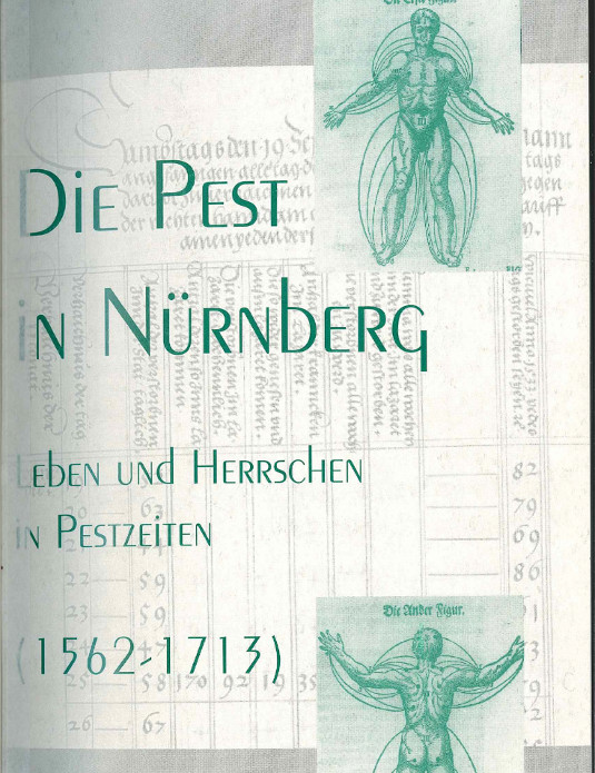 Carolin Porzelt: Die Pest in Nürnberg. Leben und Herrschen in Pestzeiten (1562-1763), St. Ottilien 2000