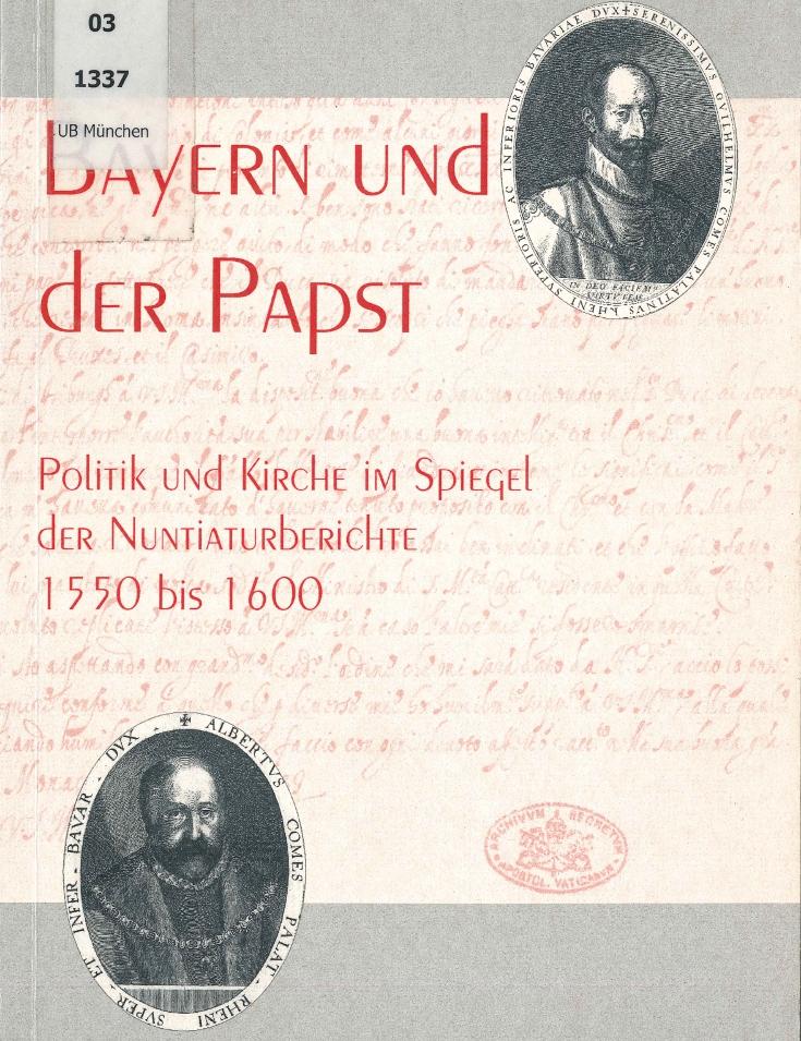 Bettina Scherbaum: Bayern und der Papst. Politik und Kirche im Spiegel der Nuntiaturberichte 1550 bis 1600, St. Ottilien 2002