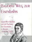 Stephan Deutinger: Bayerns Weg zur Eisenbahn