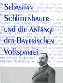 Claudia Friemberger: Sebastian Schlittenbauer und die Anfänge der Bayerischen Volkspartei, St. Ottilien 1998