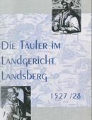 Barbara Kink: Die Täufer im Landgericht Landsberg 1527/28