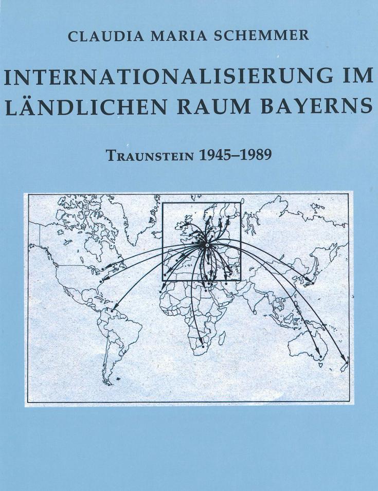 Claudia Schemmer: Internationalisierung im ländlichen Raum Bayerns. Traunstein 1945–1989, Kallmünz/Opf. 2016.