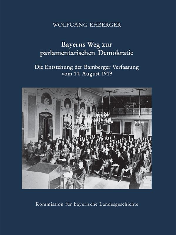 Wolfgang Ehberger: Bayerns Weg zur parlamentarischen Demokratie. Die Entstehung der Bamberger Verfassung vom 14. August 1919 (Cover)